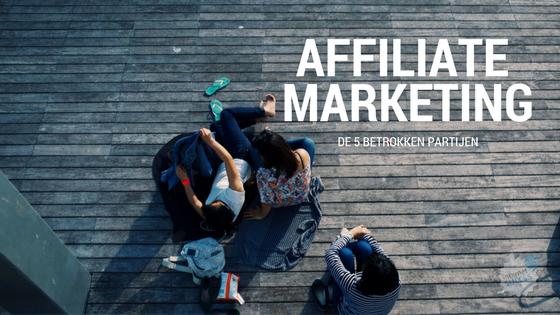 Partijen die bij affiliate marketing betrokken zijn